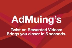 AdMuing激励视频广告伴侣:5分钟拉近您与玩家的距离